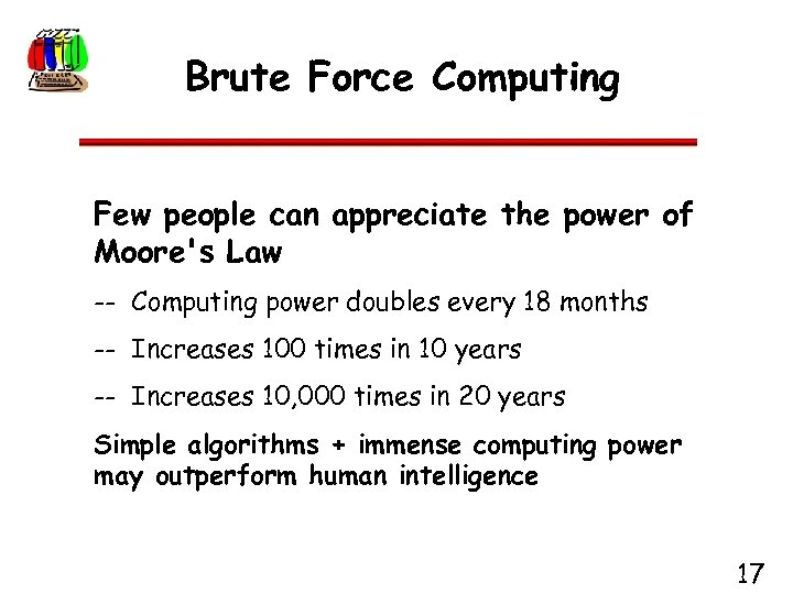 Brute Force Computing Few people can appreciate the power of Moore's Law -- Computing