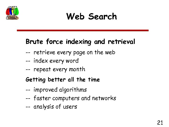 Web Search Brute force indexing and retrieval -- retrieve every page on the web