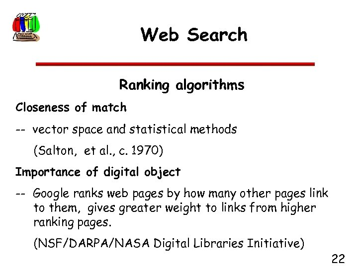 Web Search Ranking algorithms Closeness of match -- vector space and statistical methods (Salton,