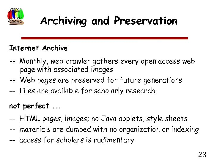 Archiving and Preservation Internet Archive -- Monthly, web crawler gathers every open access web