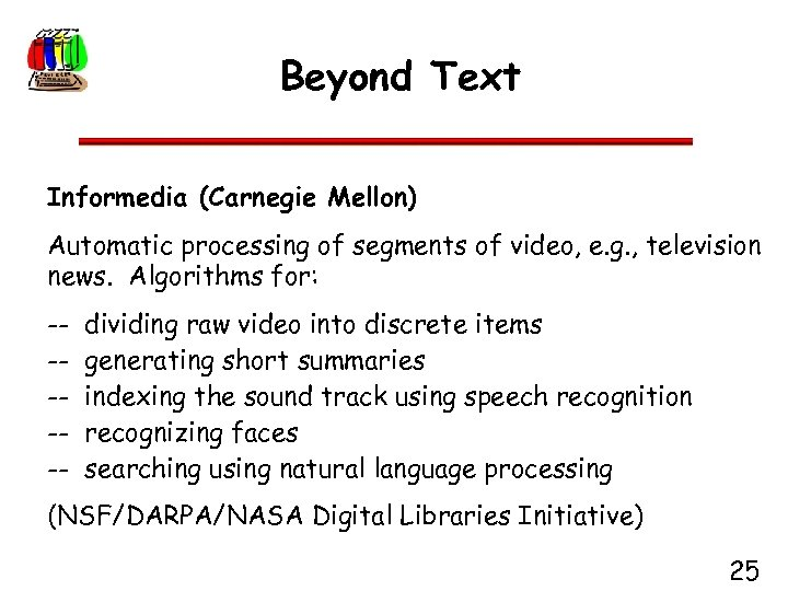 Beyond Text Informedia (Carnegie Mellon) Automatic processing of segments of video, e. g. ,