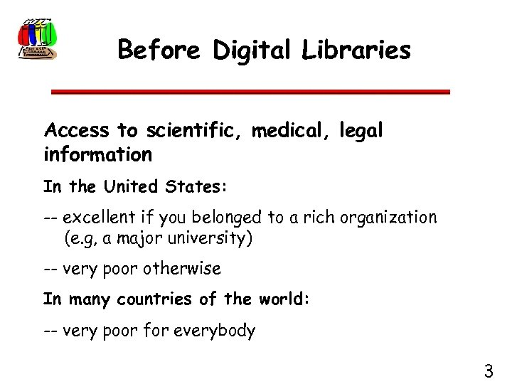 Before Digital Libraries Access to scientific, medical, legal information In the United States: --
