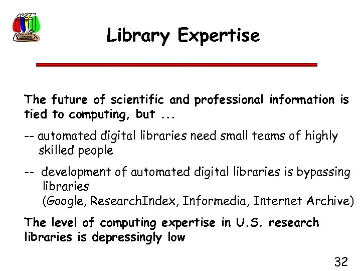 Library Expertise The future of scientific and professional information is tied to computing, but.