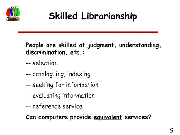 Skilled Librarianship People are skilled at judgment, understanding, discrimination, etc. : -- selection --
