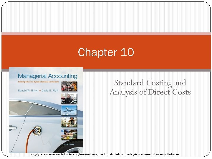 Chapter 10 Standard Costing and Analysis of Direct Costs Mc. Graw-Hill/Irwin Copyright © 2014