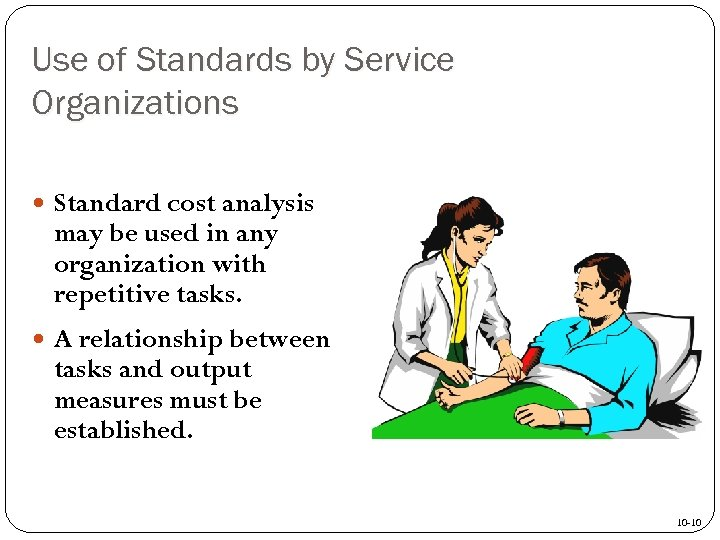 Use of Standards by Service Organizations Standard cost analysis may be used in any