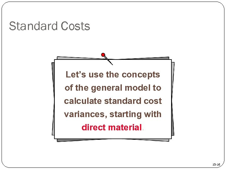 Standard Costs Let's use the concepts of the general model to calculate standard cost