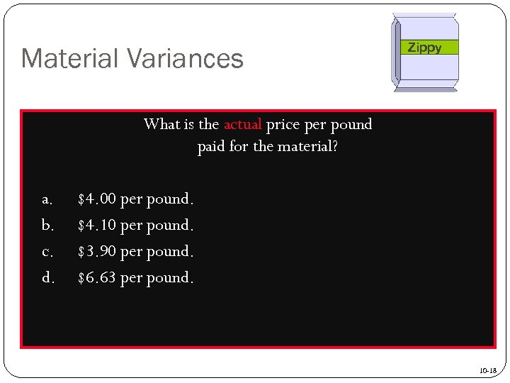 Material Variances Zippy What is the actual price per pound paid for the material?