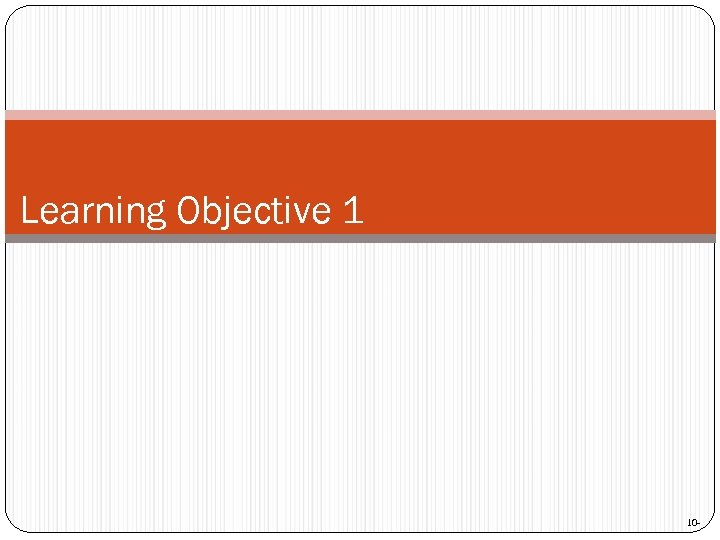 Learning Objective 1 10 -