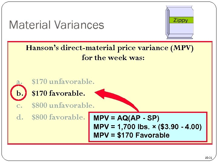 Material Variances Zippy Hanson's direct-material price variance (MPV) for the week was: a. b.