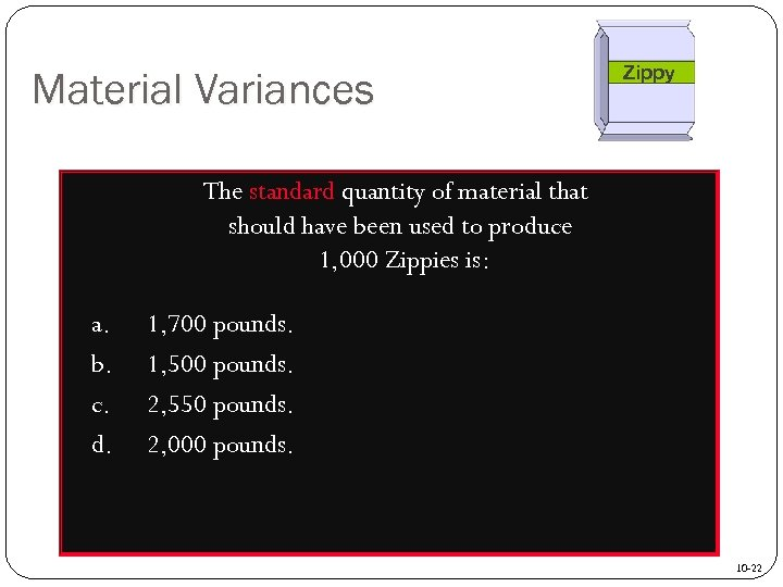 Material Variances Zippy The standard quantity of material that should have been used to