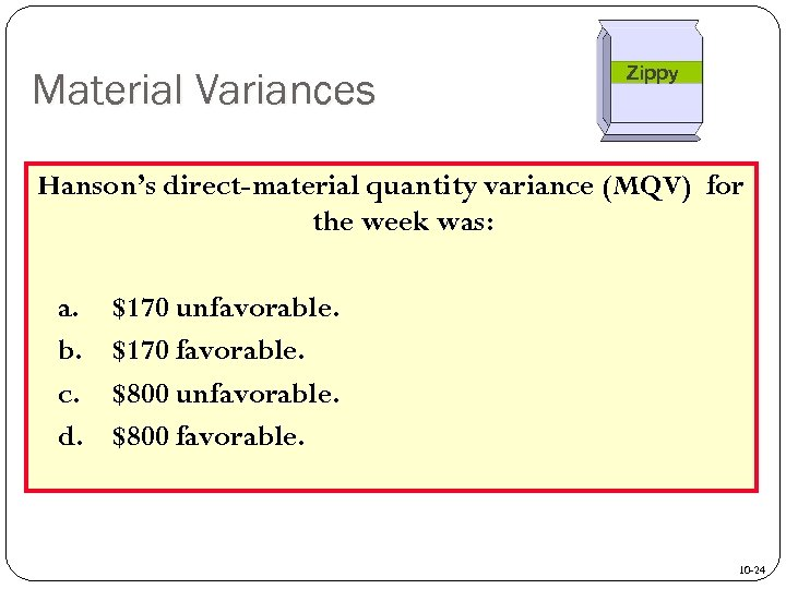 Material Variances Zippy Hanson's direct-material quantity variance (MQV) for the week was: a. b.