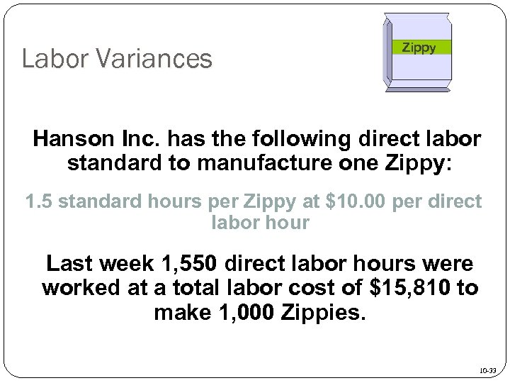 Labor Variances Zippy Hanson Inc. has the following direct labor standard to manufacture one