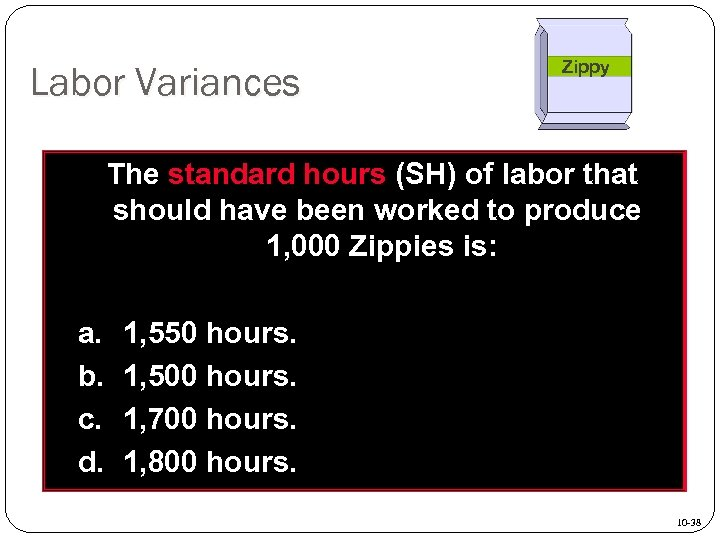 Labor Variances Zippy The standard hours (SH) of labor that should have been worked