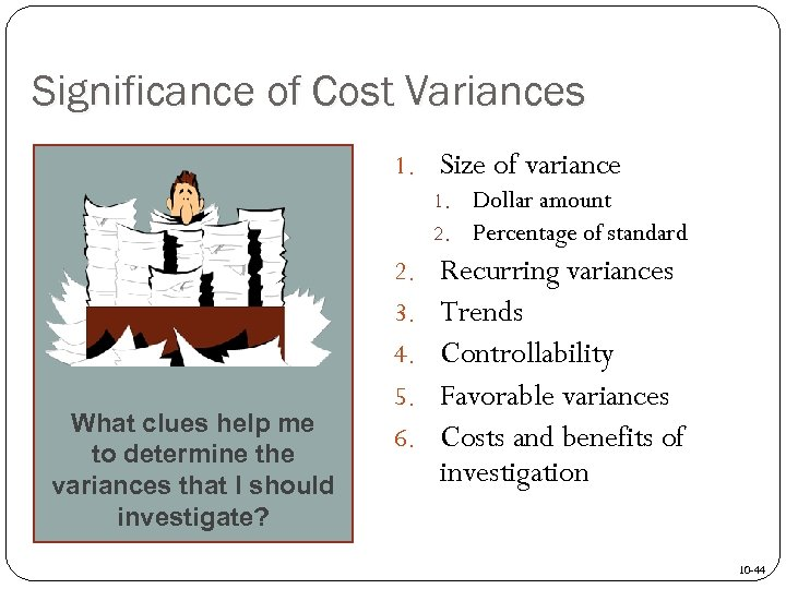 Significance of Cost Variances 1. Size of variance 1. Dollar amount 2. Percentage of