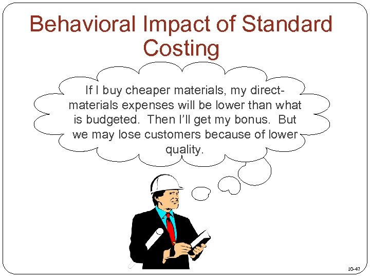 Behavioral Impact of Standard Costing If I buy cheaper materials, my directmaterials expenses will