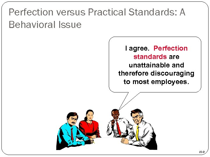 Perfection versus Practical Standards: A Behavioral Issue I agree. Perfection standards are unattainable and
