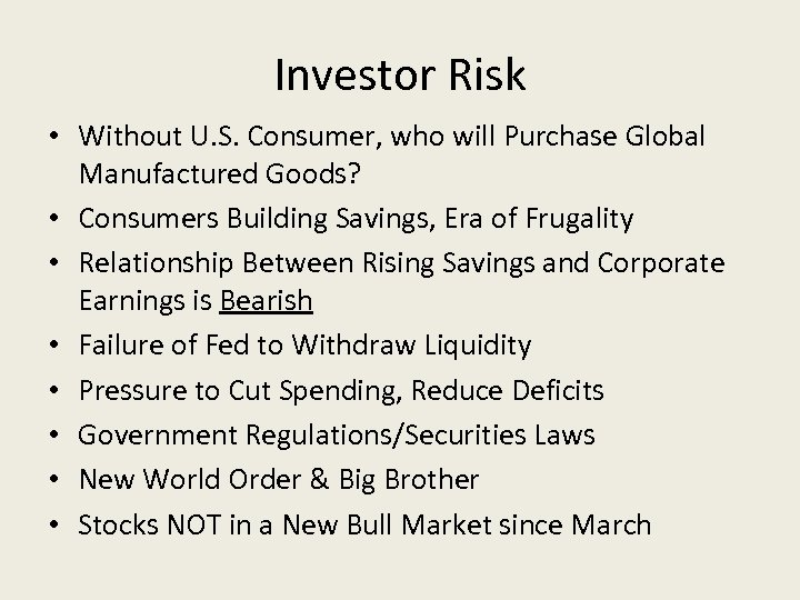 Investor Risk • Without U. S. Consumer, who will Purchase Global Manufactured Goods? •