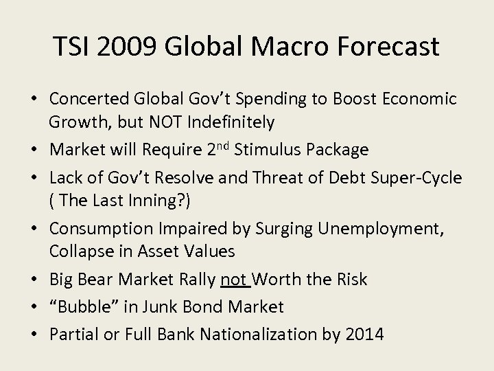 TSI 2009 Global Macro Forecast • Concerted Global Gov't Spending to Boost Economic Growth,