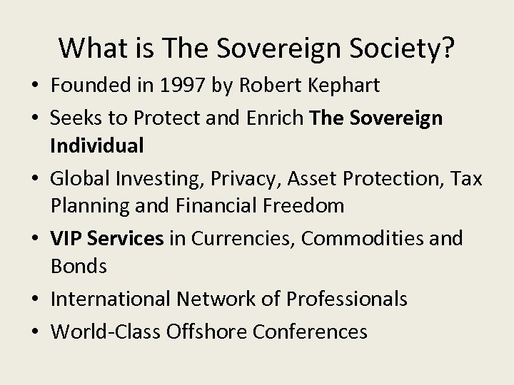 What is The Sovereign Society? • Founded in 1997 by Robert Kephart • Seeks