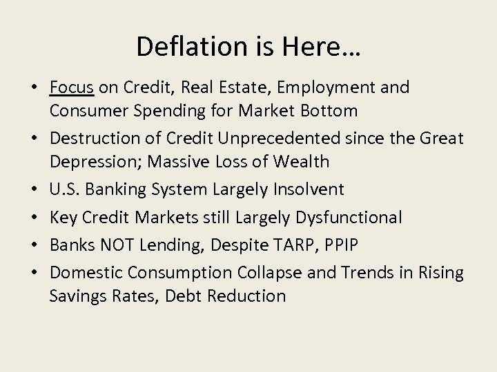 Deflation is Here… • Focus on Credit, Real Estate, Employment and Consumer Spending for