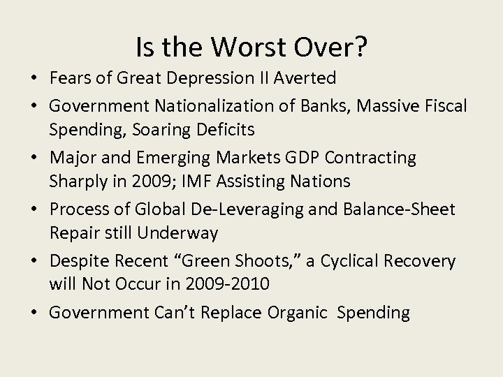 Is the Worst Over? • Fears of Great Depression II Averted • Government Nationalization