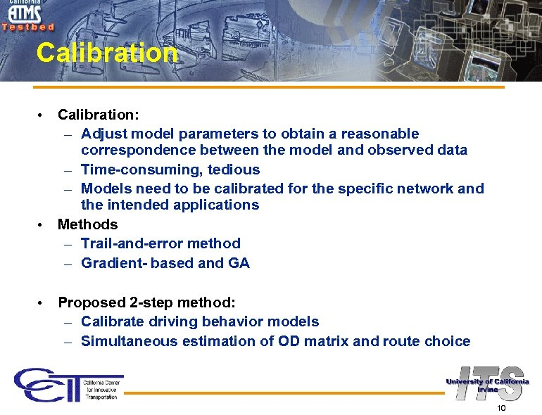 Calibration • • • Calibration: – Adjust model parameters to obtain a reasonable correspondence
