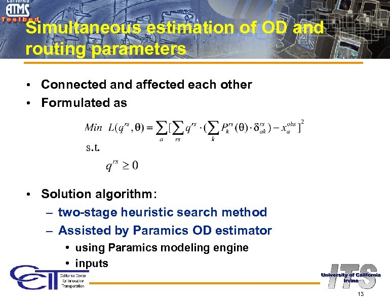 Simultaneous estimation of OD and routing parameters • Connected and affected each other •