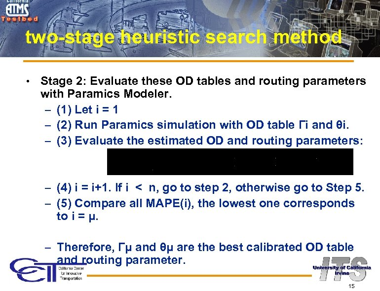 two-stage heuristic search method • Stage 2: Evaluate these OD tables and routing parameters