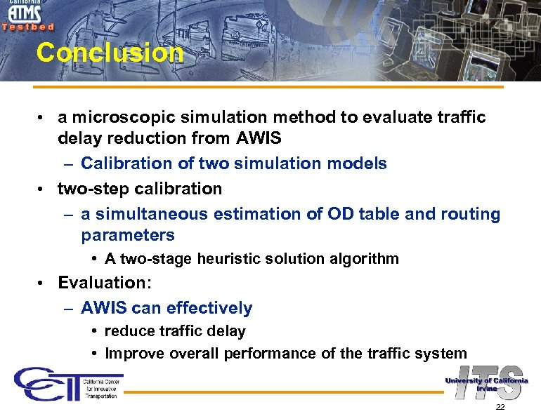 Conclusion • a microscopic simulation method to evaluate traffic delay reduction from AWIS –