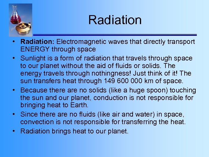 Radiation • Radiation: Electromagnetic waves that directly transport ENERGY through space • Sunlight is