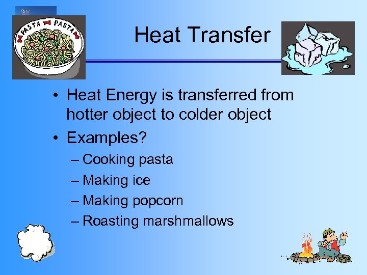 Heat Transfer • Heat Energy is transferred from hotter object to colder object •