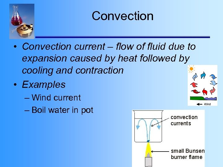 Convection • Convection current – flow of fluid due to expansion caused by heat