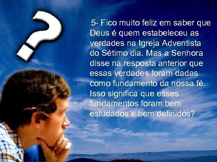 5 - Fico muito feliz em saber que Deus é quem estabeleceu as