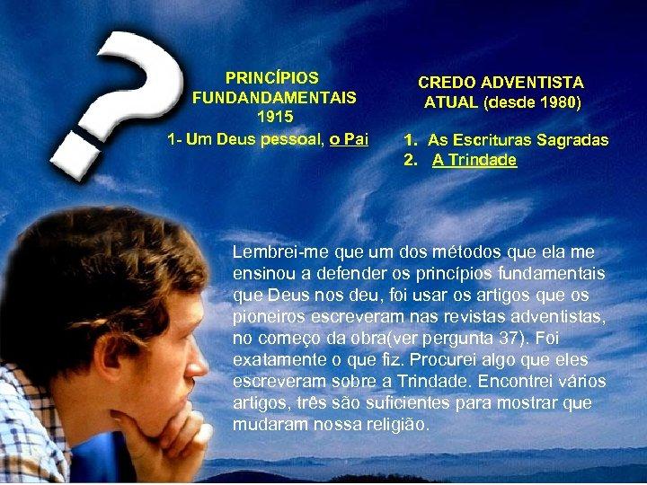 PRINCÍPIOS FUNDANDAMENTAIS 1915 1 - Um Deus pessoal, o Pai CREDO ADVENTISTA ATUAL (desde