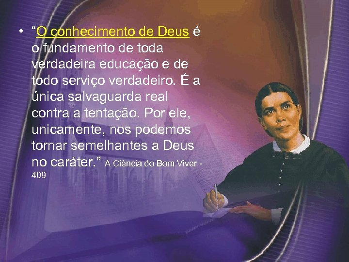 """• """"O conhecimento de Deus é o fundamento de toda verdadeira educação e"""
