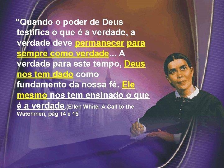 """""""Quando o poder de Deus testifica o que é a verdade, a verdade"""