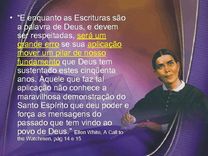 """• """"E enquanto as Escrituras são a palavra de Deus, e devem ser"""