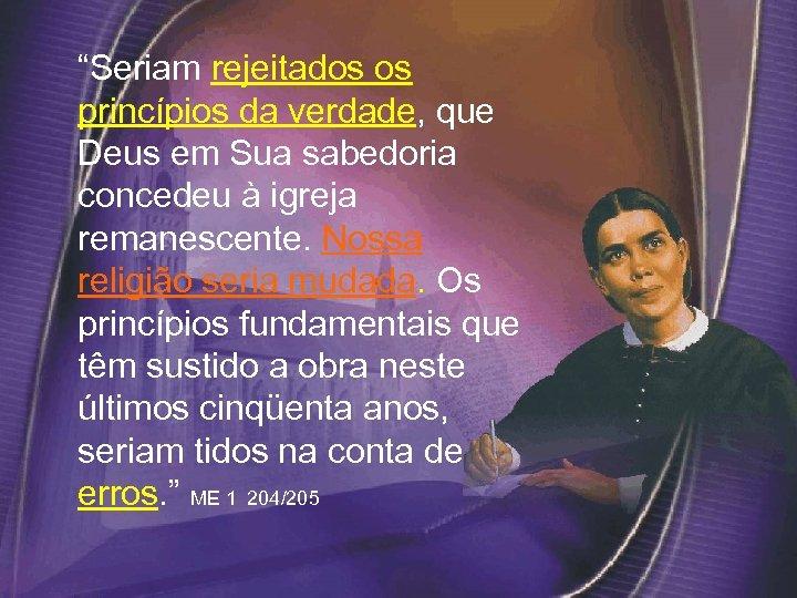 """""""Seriam rejeitados os princípios da verdade, que Deus em Sua sabedoria concedeu à"""