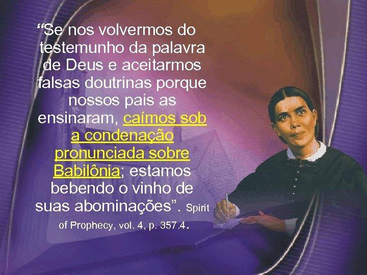 """""""Se nos volvermos do testemunho da palavra de Deus e aceitarmos falsas doutrinas porque"""