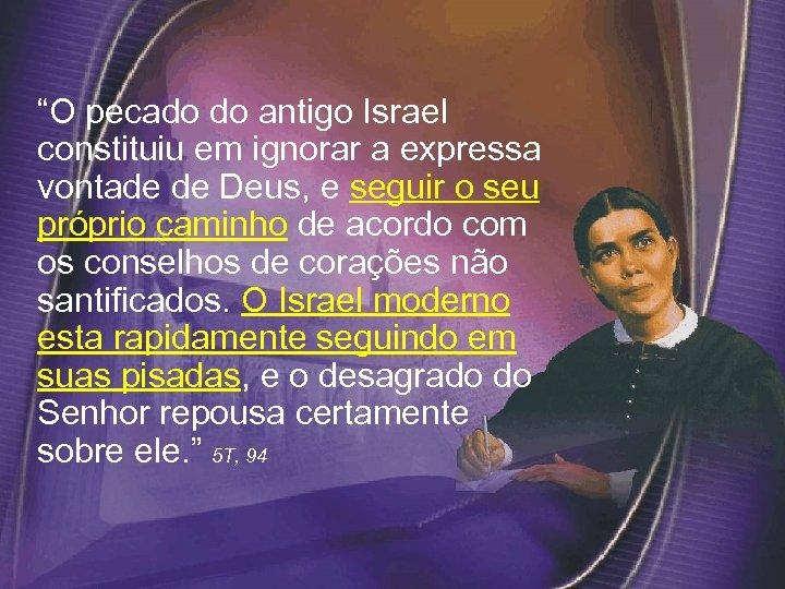 """""""O pecado do antigo Israel constituiu em ignorar a expressa vontade de Deus,"""