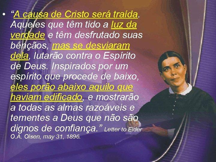 "• ""A causa de Cristo será traída. Aqueles que têm tido a luz"