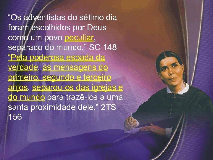 """""""Os adventistas do sétimo dia foram escolhidos por Deus como um povo peculiar, separado"""