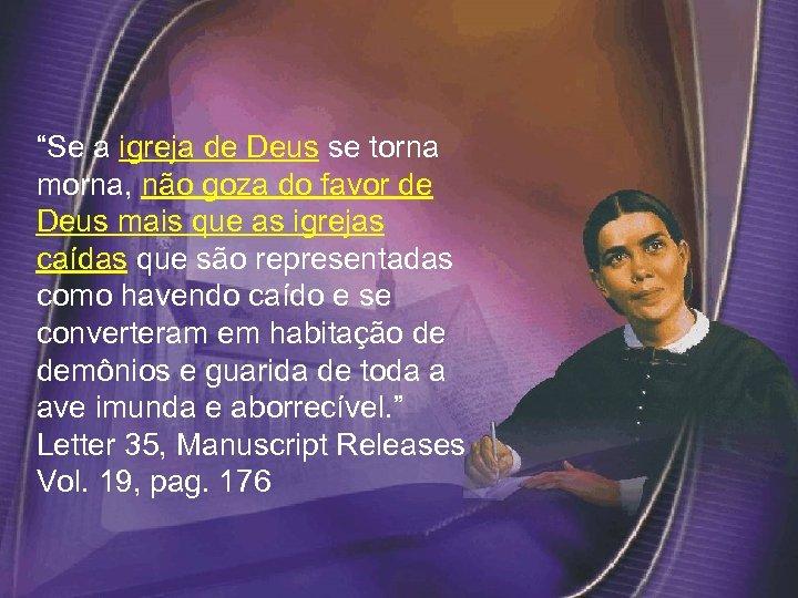"""""""Se a igreja de Deus se torna morna, não goza do favor de Deus"""