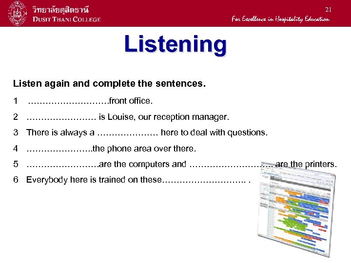 21 Listening Listen again and complete the sentences. 1 ……………. front office. 2 …………