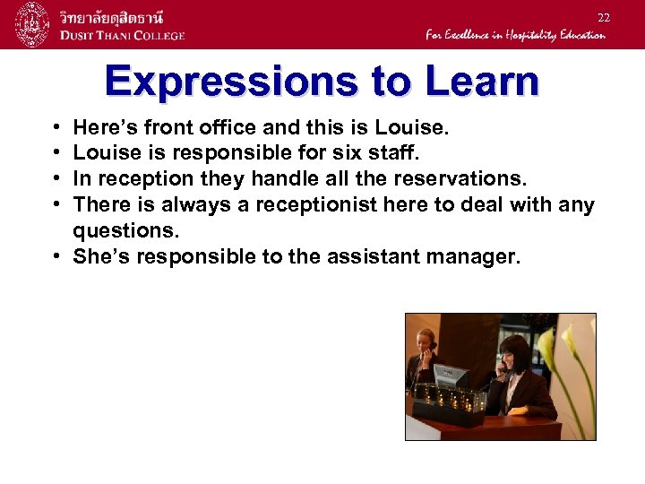 22 Expressions to Learn • • Here's front office and this is Louise is