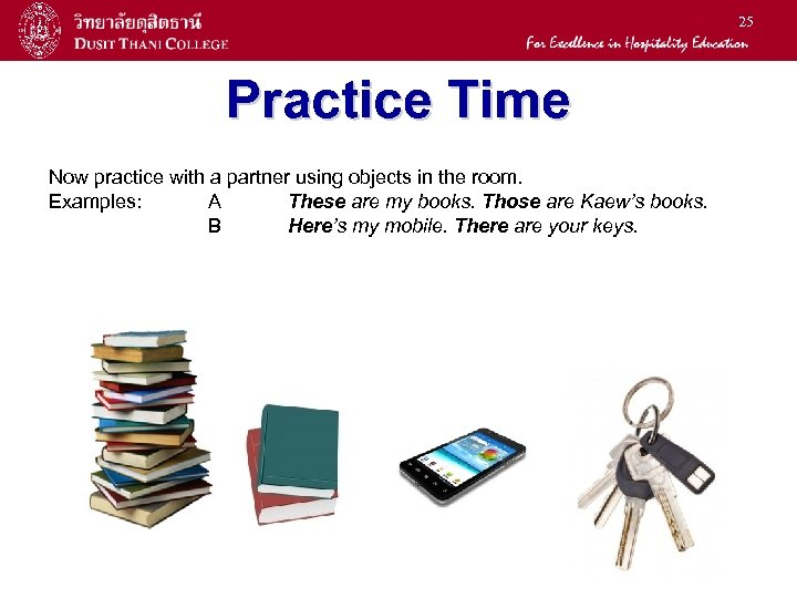 25 Practice Time Now practice with a partner using objects in the room. Examples: