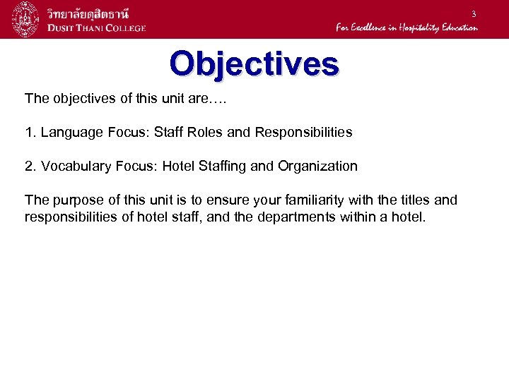 3 Objectives The objectives of this unit are…. 1. Language Focus: Staff Roles and
