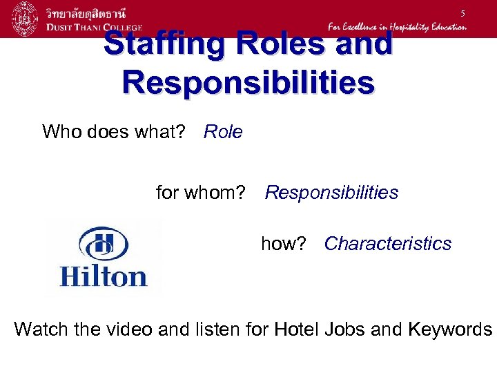 5 Staffing Roles and Responsibilities Who does what? Role for whom? Responsibilities how? Characteristics