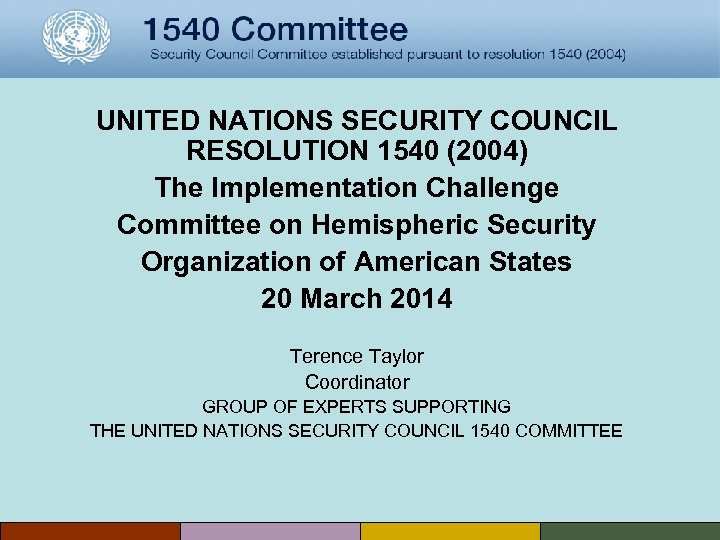 UNITED NATIONS SECURITY COUNCIL RESOLUTION 1540 (2004) The Implementation Challenge Committee on Hemispheric Security